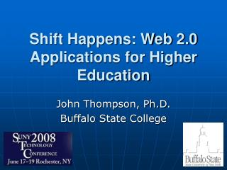 Shift Happens: Web 2.0 Applications for Higher Education