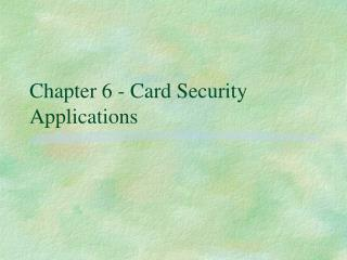 Chapter 6 - Card Security Applications