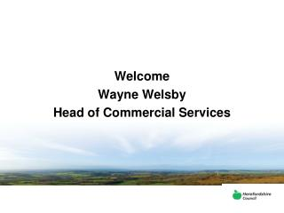 Welcome Wayne Welsby Head of Commercial Services
