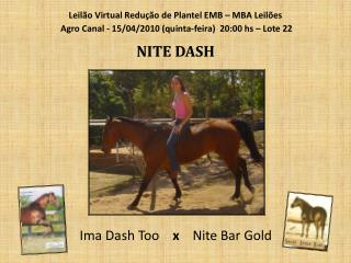 Ima Dash Too     x     Nite Bar Gold