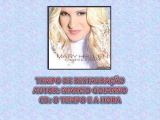 TEMPO DE  RESTAURAÇÃO AUTOR : MARCIO GOIANNO CD: O TEMPO E A HORA