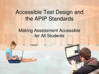 Accessible Test Design and  the APIP Standards Making Assessment Accessible  for All Students