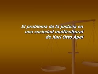 El problema de la justicia en una sociedad multicultural de Karl Otto Apel
