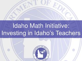 Idaho Math Initiative: Investing in Idaho s Teachers
