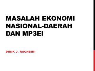 MASALAH  EKONOMI NASIONAL-DAERAH  DAN MP3EI