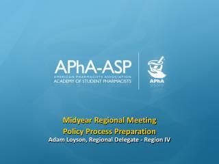 Midyear Regional Meeting Policy Process Preparation Adam Loyson, Regional Delegate - Region IV