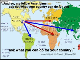 ask what you can do for your country .""