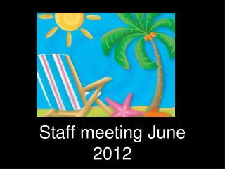 Staff meeting June 2012