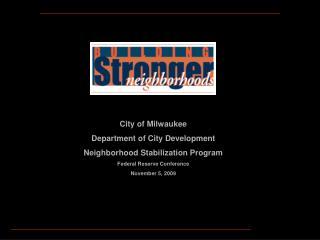 City of Milwaukee Department of City Development Neighborhood Stabilization Program