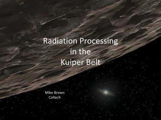 Radiation Processing in the  Kuiper  Belt
