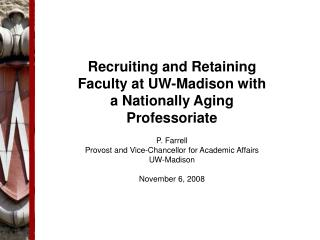 Recruiting and Retaining Faculty at UW-Madison with a Nationally Aging Professoriate P. Farrell