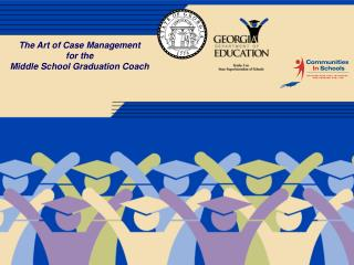The Art of Case Management for the  Middle School Graduation Coach