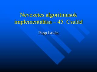 Nevezetes algoritmusok implement�l�sa � 45. Csal�d