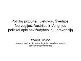 Paulius Skruibis Lietuvos telefoninių psichologinės pagalbos tarnybų asociacijos prezidentas