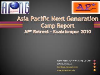 Asia Pacific Next Generation Camp Report AP* Retreat  –  Kualalumpur 2010