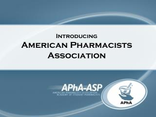 Introducing  American Pharmacists Association