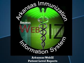 Arkansas WebIZ Patient Level Reports