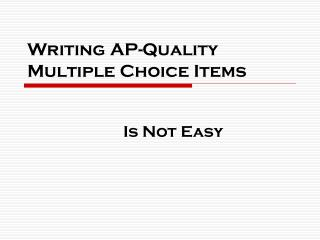 Writing AP-Quality Multiple Choice Items