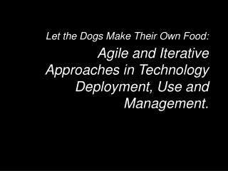 Let the Dogs Make Their Own Food: