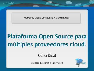 Plataforma Open Source para múltiples proveedores cloud.