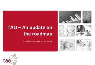 TAO – An update on the roadmap TAO DAYS 2012, Sept. 10-11, Berlin