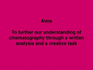 Aims To further our understanding of cinematography through a written analysis and a creative task