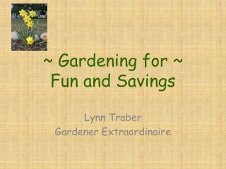 ~ Gardening for ~  Fun and Savings