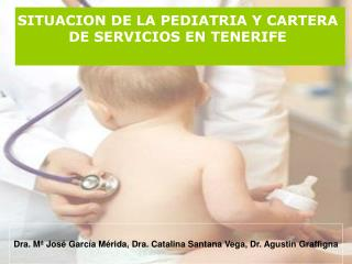 SITUACION DE LA PEDIATRIA Y CARTERA  DE SERVICIOS EN TENERIFE