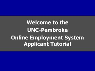 Welcome to the  UNC-Pembroke Online Employment System Applicant Tutorial