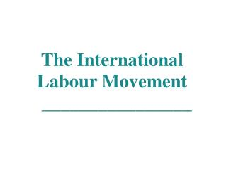 The International Labour Movement   ________________