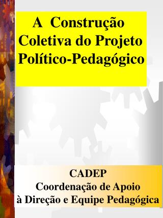A  Construção  Coletiva do Projeto Político-Pedagógico
