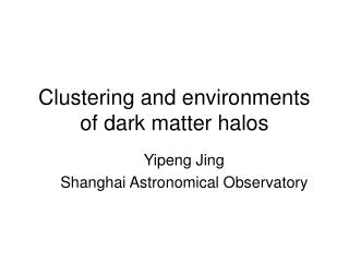 Clustering and environments of dark matter halos