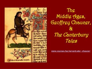 The Middle Ages, Geoffrey Chaucer, & The Canterbury Tales courses.fas.harvard/~chaucer/