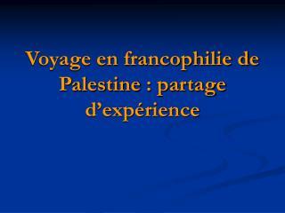 Voyage en francophilie de Palestine: partage d'expérience