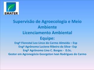 Supervisão de Agroecologia e Meio Ambiente Licenciamento Ambiental Equipe: