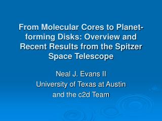 Neal J. Evans II University of Texas at Austin and the c2d Team