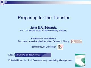 Preparing for the Transfer John S.A. Edwards,  PhD., Dr honoris causa ( Örebro University, Sweden)