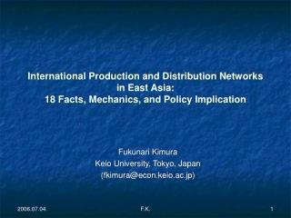 Fukunari Kimura Keio University, Tokyo, Japan (fkimura@econ.keio.ac.jp)