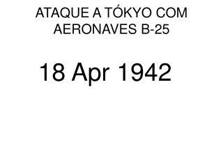 ATAQUE A TÓKYO COM AERONAVES B-25