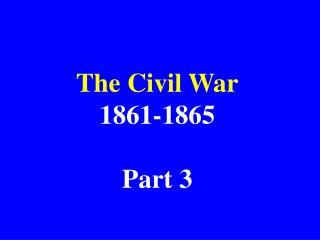 The Civil War 1861-1865 Part 3