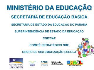 MINISTÉRIO DA EDUCAÇÃO SECRETARIA DE EDUCAÇÃO BÁSICA SECRETARIA DE ESTADO DA EDUCAÇÃO DO PARANÁ