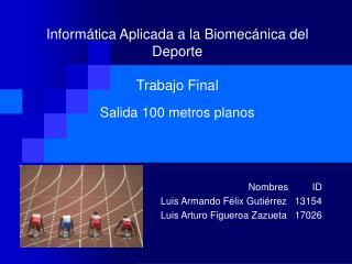 Informática Aplicada a la Biomecánica del Deporte Trabajo Final Salida 100 metros planos