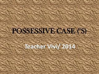 POSSESSIVE CASE ('S)