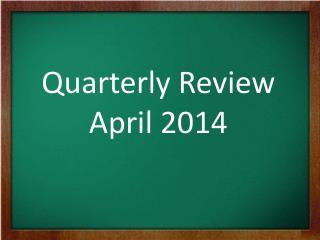 Quarterly Review April 2014