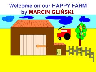 Welcome on our HAPPY FARM by  MARCIN GLI?SKI .