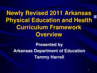 Newly Revised 2011 Arkansas Physical Education and Health Curriculum Framework Overview