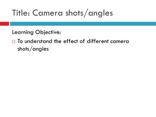 Title: Camera shots/angles