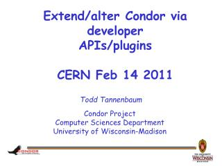 Extend/alter Condor via developer  APIs/plugins CERN Feb 14 2011