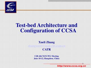 Test-bed Architecture and Configuration of CCSA Xueli Zhang zhangxueli@mail.ritt CATR