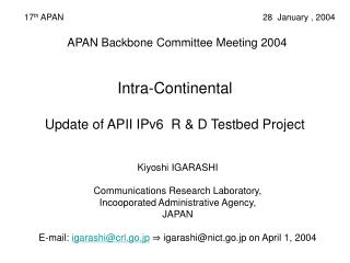 APAN Backbone Committee Meeting 2004  Intra-Continental Update of APII IPv6  R & D Testbed Project